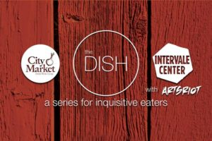 THE DISH: Women in the Food Industry, A Place at the Table @ Arts Riot | Burlington | Vermont | United States