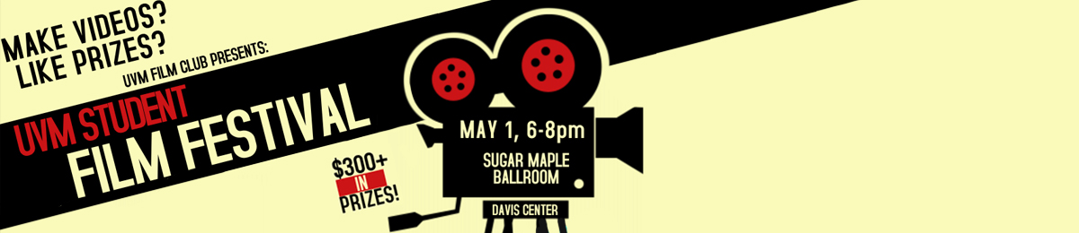 Make videos? Like prizes? UVM Film Club presents: UVM Student Film Festival, May 1, 6-8pm, Silver Maple Ballroom