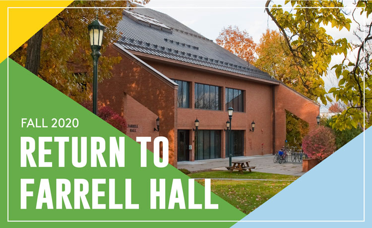 "Image of Farrell Hall in autumn with text overlay reading ""Fall 2020: Return to Farrell Hall"""