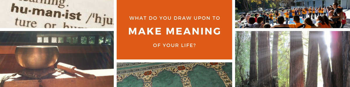What do you draw upon to make meaning of your life?