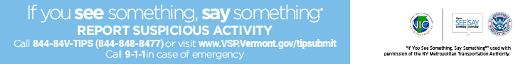 If you see something, say something. Report suspicious activities to UVM Police or the Vermont Intelligence Center