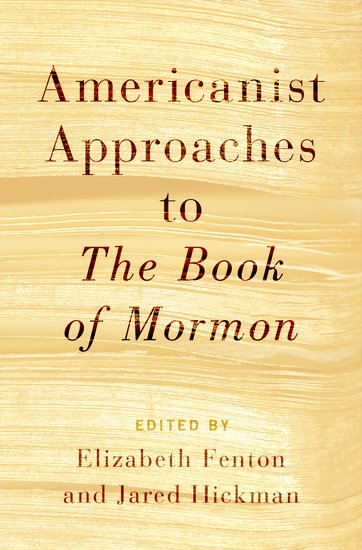 cover of Americanist Approaches to The Book of Mormon, edited by Elizabeth Fenton and Jared Hickman