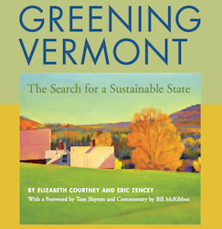 Greening Vermont: The Search for a Sustainable State (Thistle Hill Publications and the Vermont Natural Resources Council), with Elizabeth Courtney, 2012.