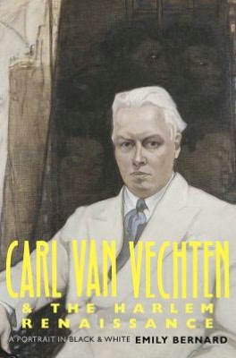 cover of Carl Van Vechten and the Harlem Renaissance: A Portrait in Black and White by Emily Bernard