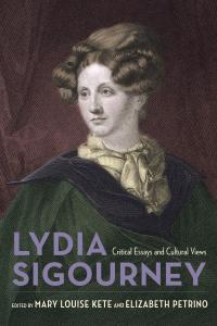 cover of Reconsidering Lydia Sigourney: Critical Essays and Cultural Views edited by Mary Lou Kete and Elizabeth Petrino