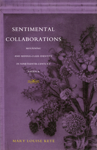 cover of Sentimental Collaborations: Mourning and Middle-class Identity in 19th Century America by Mary Lou Kete