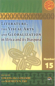 cover of  Literature, the Visual Arts and Globalization in Africa and its Diaspora edited by Loka Losambe,Maureen Eke, and Helen Scott