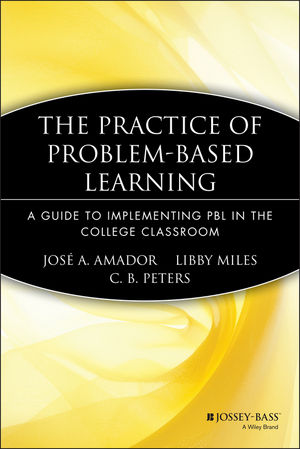 cover of The Practice of Problem-Based Learning: A Guide to Implementing PBL in the College Classroom by Libby Miles, Jose A. Amador, and C.B. Peters