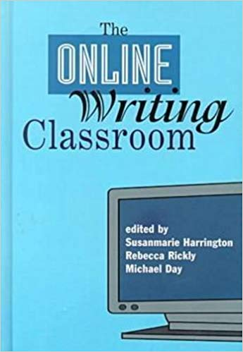 cover of The Online Writing Classroom, edited by Susanmarie Harrington, Rebecca J. Rickly, and Michael J. Day