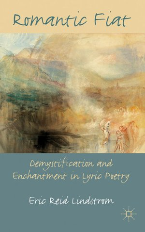 cover of Romantic Fiat: Demystification and Enchantment in Lyric Poetry by Eric Lindstrom