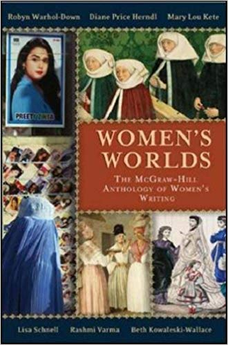 cover of Women's Worlds: the McGraw-Hill Anthology of Women's Writing in English Across the Globe by Lisa Schnell, Robyn Warhol-Down, Beth Kowaleski-Wallace, Mary Lou Kete, Rashimi Varma, and Diane Price-Herndl