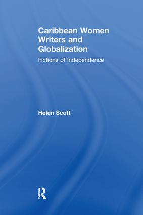 cover of Caribbean Women Writers and Globalization: Fictions of Independence by Helen Scott