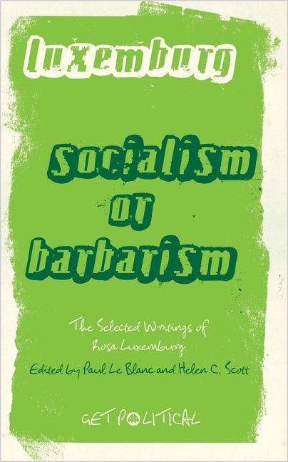 cover of Socialism or Barbarism: a Rosa Luxemburg Anthology edited by Paul Le Blanc and Helen Scott
