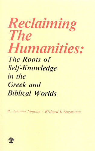 cover of Reclaiming the Humanities: The Roots of Self-Knowledge in the Greek and Biblical Worlds by Tom Simone and Richard Sugarman