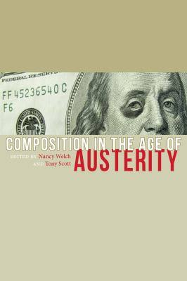 cover of Composition in the Age of Austerity edited by Tony Scott and Nancy Welch