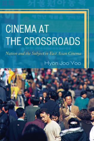cover of Cinema at the Crossroads: Nation and the Subject in East Asian Cinema by Hyon Joo Yoo
