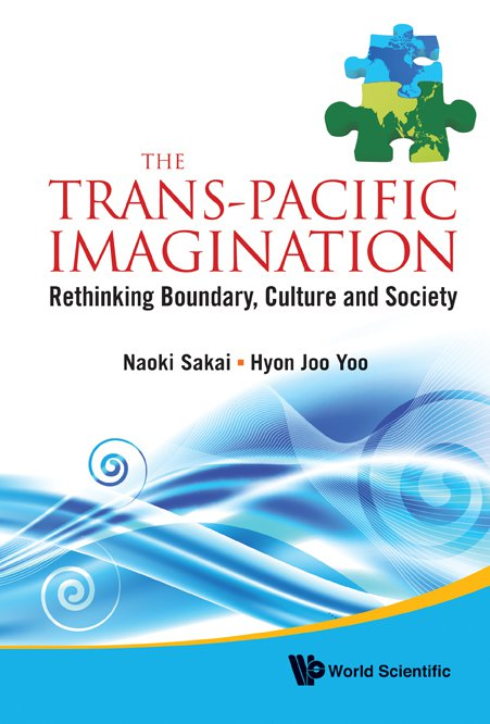 cover of The Trans-Pacific Imagination: Rethinking Boundary, Culture and Society edited by Hyon Joo Yoo and Naoki Sakai