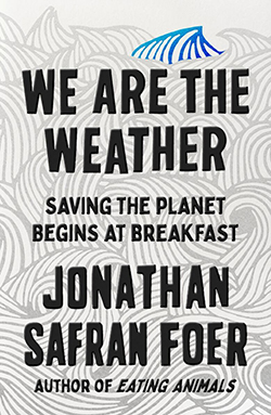Cover art for the book, We are the Weather: Saving the Planet Begins at Breakfast