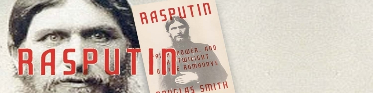 Rasputin: Faith, Power and the Twilight of the Romanovs by Douglas Smith