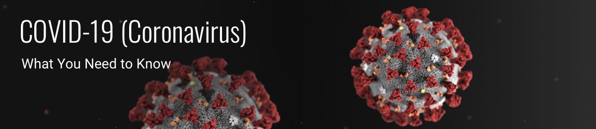 """COVID-19 (Coronavirus): What You Need to Know"""""""