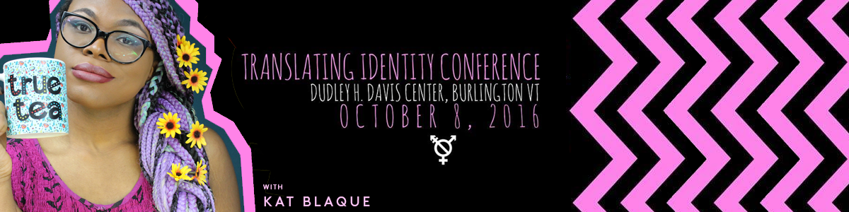 Translating Identity Conference w/ Kat Blaque