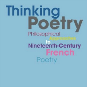Joseph Acquisto, Thinking Poetry: Philosophical Approaches to Nineteenth-Century Poetry