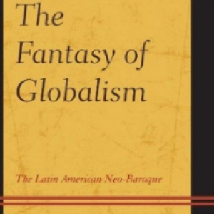 John Waldron, The Fantasy of Globalism: The Latin-American Neo-Baroque