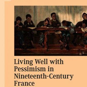 Living Well with Pessimism in Nineteenth-Century France book cover