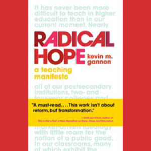 Radical Hope, by Kevin M. Gannon, book Cover.  Red title with blue text re: higher education.