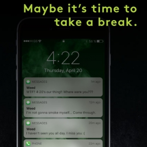 This poster has an image of an iphone and it portrays the notion that weed, or cannabis, is texting all the time demanding attention