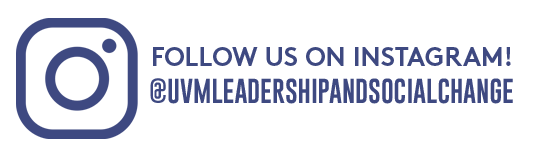 Follow us on Instagram at uvm leadership and social change