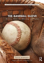 cover of The Baseball Glove: History, Material, Meaning, and Value by David Jenemann